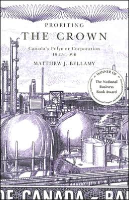 Profiting the Crown: Canada's Polymer Corporation, 1942-1990