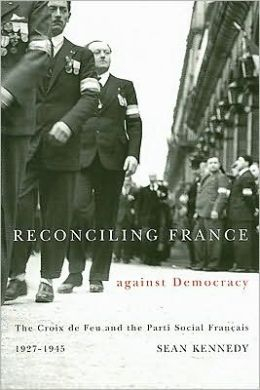 Reconciling France Against Democracy: The Croix de Feu and the Parti Social Francais, 1927-1945