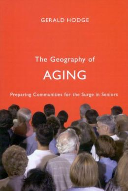 The Geography of Aging: Preparing Communities for the Surge in Seniors