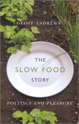 The Slow Food Story: Politics and Pleasure