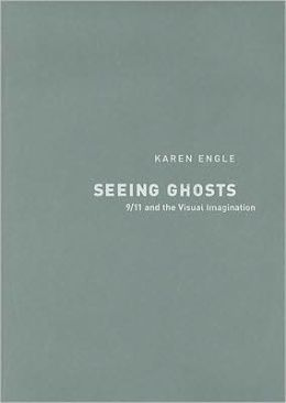 Seeing Ghosts: 9/11 and the Visual Imagination