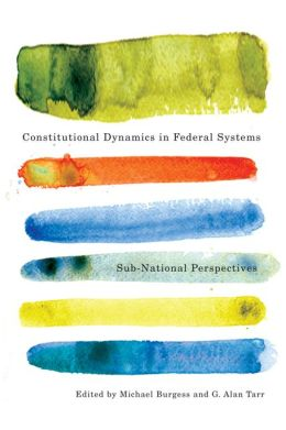 Constitutional Dynamics in Federal Systems: Sub-national Perspectives