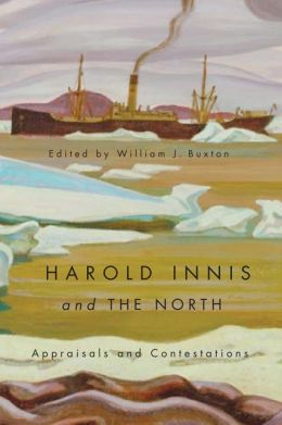 Harold Innis and the North: Appraisals and Contestations