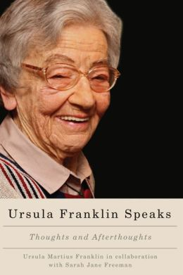 Ursula Franklin Speaks: Thoughts and Afterthoughts