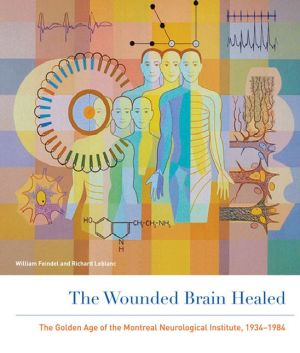 The Wounded Brain Healed: The Golden Age of the Montreal Neurological Institute, 1934-1984