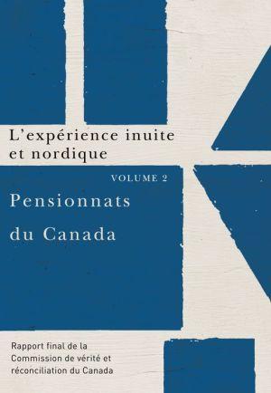 Pensionnats du Canada : L'experience inuite et nordique: Rapport final de la Commission de verite et reconciliation du Canada, Volume 2