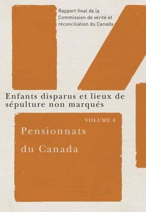 Pensionnats du Canada : Enfants disparus et lieux de sepulture non marques: Rapport final de la Commission de verite et reconciliation du Canada, Volume 4