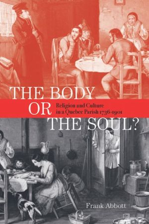 The Body or the Soul?: Religion and Culture in a Quebec Parish, 1736-1901
