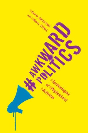 Awkward Politics: Technologies of Popfeminist Activism