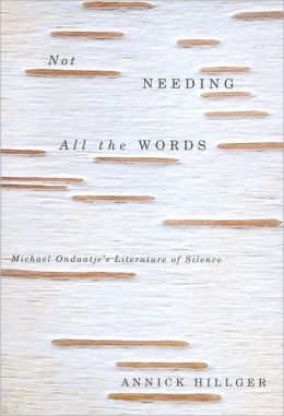 Not Needing All the Words: Michael Ondaatje's Literature of Silence