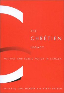 The Chrétien Legacy: Politics and Public Policy in Canada
