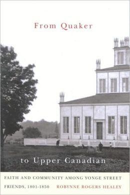 From Quaker to Upper Canadian: Faith and Community among Yonge Street Friends, 1801-1850