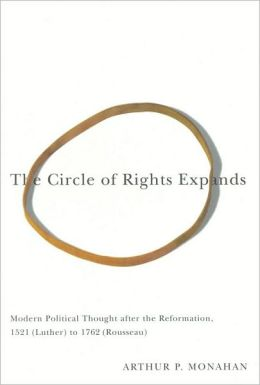 The Circle of Rights Expands: Modern Political Thought After the Reformation, 1521 (Luther) to 1762 (Rousseau)