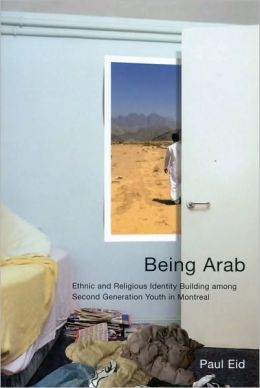 Being Arab: Ethnic and Religious Identity Building among Second Generation Youth in Montreal