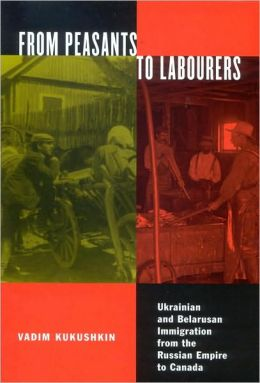 From Peasants to Labourers: Ukrainian and Belarusan Immigration from the Russian Empire to Canada