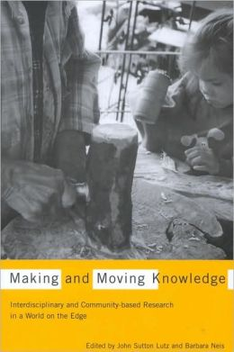 Making and Moving Knowledge: Interdisciplinary and Community-Based Research for a World on the Edge