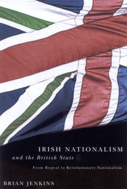 Irish Nationalism and the British State: From Repeal to Revolutionary Nationalism