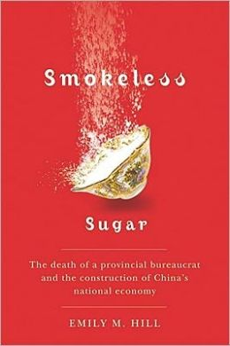Smokeless Sugar: The Death of a Provincial Bureaucrat and the Construction of China's National Economy