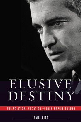 Elusive Destiny: The Political Vocation of John Napier Turner