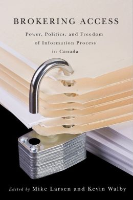 Brokering Access: Power, Politics and Fredom of Information Process in Canada