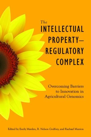The Intellectual Property - Regulatory Complex: Overcoming Barriers to Innovation in Agricultural Genomics