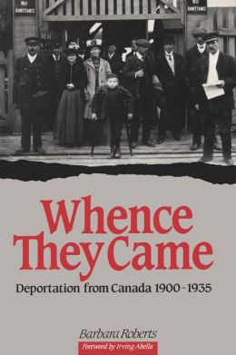 Whence They Came: Deportation from Canada 1900 - 1935