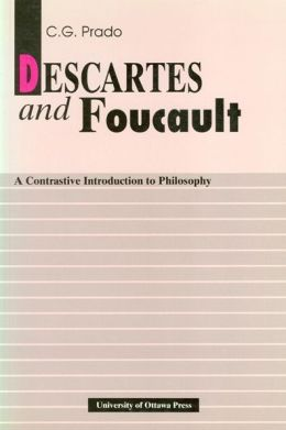 Descartes and Foucault: A Constrastive Introduction to Philosophy