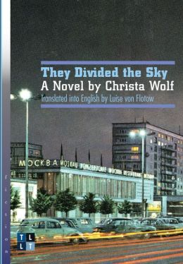 They Divided the Sky: A Novel by Christa Wolf