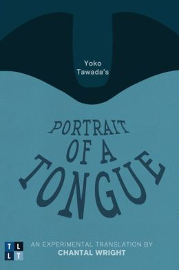 Yoko Tawada's Portrait of a Tongue: An Experimental Translation by Chantal Wright