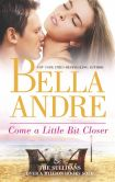 Book Cover Image. Title: Come a Little Bit Closer (The Sullivans Series #7), Author: Bella Andre