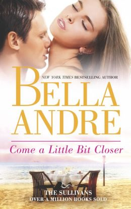 Come a Little Bit Closer (The Sullivans Series #7)