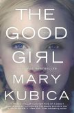 Book Cover Image. Title: The Good Girl, Author: Mary Kubica