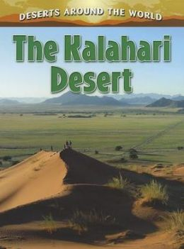 The Kalahari Desert: Deserts Around the World
