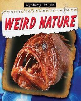 Weird Nature (Mystery Files Series)