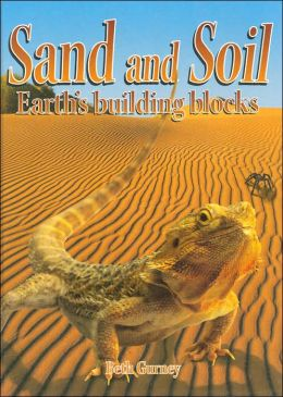 Sand and Soil: Earth's Building Blocks (Rocks, Minerals, and Resources Series)