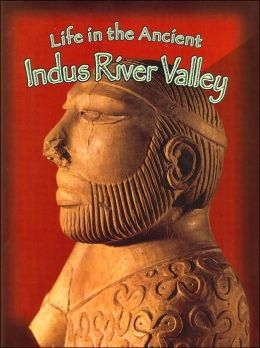 Life in the Ancient Indus River Valley (Peoples of the Ancient World Series)
