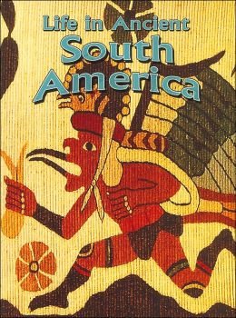 Life in Ancient South America (Peoples of the Ancient World Series)