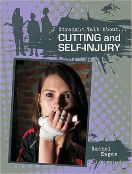 Cutting and Self-Injury (Straight Talk About Series)