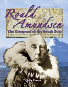 Roald Amundsen: The Conquest of the South Pole