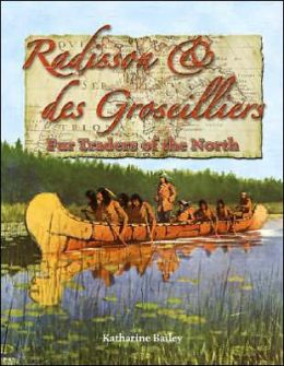 Radisson and des Groseilliers: Fur Traders of the North