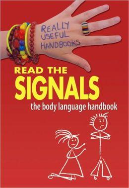 Read the Signals. The Body Language Handbook
