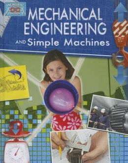 Mechanical Engineering and Simple Machines (Engineering in Action Series)