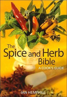 The Spice and Herb Bible: A Cook's Guide