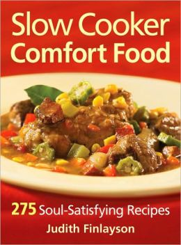 Slow Cooker Comfort Food: 275 Soul-Satisfying Recipes