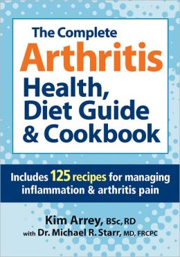 Complete Arthritis Health and Diet Guide: Includes More Than 125 Recipes for Managing Arthritis Pain