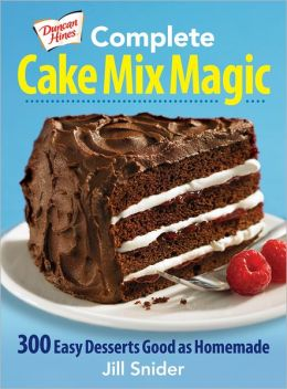 Complete Cake Mix Magic: 300 Easy Desserts Good as Homemade