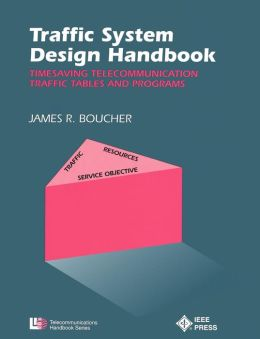 Traffic System Design Handbook: Timesaving Telecommunication Traffic Tables and Programs
