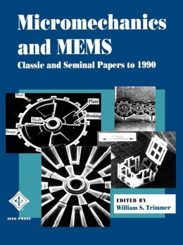 Micromechanics and MEMS: Classic and Seminal Papers to 1990