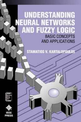 Understanding Neural Networks and Fuzzy Logic: Basic Concepts and Applications