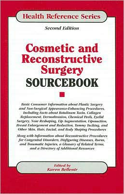 Cosmetic and Reconstructive Surgery SourceBook: Basic Consumer Information about Plastic Surgery and Non-Surgical Appearance-Enhancing Procedures, Including Facts about Botulinum Toxin, Collagen Replacement, Dermabrasion, Chemical Peels, Eyel